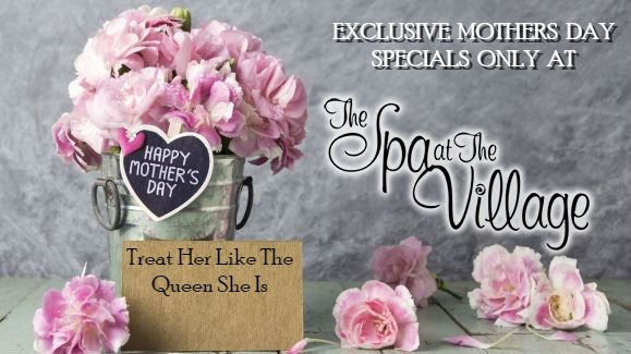 Mothers Day Specials here at Spa At the Village
